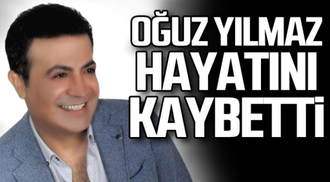 Ankaralı şarkıcı Oğuz Yılmaz hayatını kaybetti!
