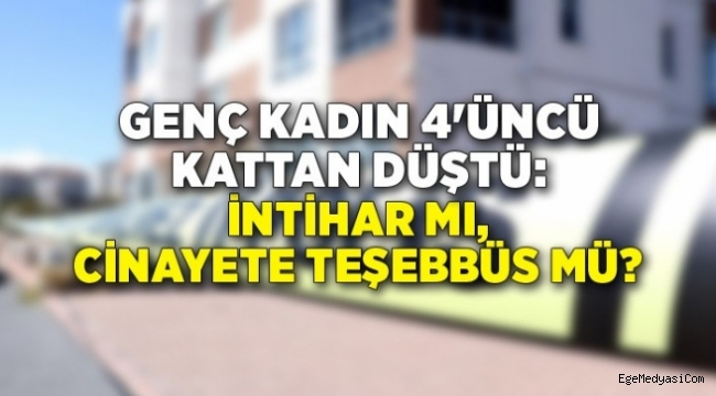 İzmir'de genç kadın 4'üncü kattan düştü