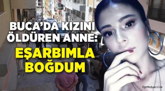 İzmir'de kızını öldüren anne: Eşarbımla boğdum