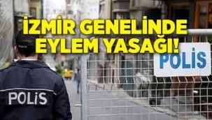 İzmir genelinde eylem yasağı!