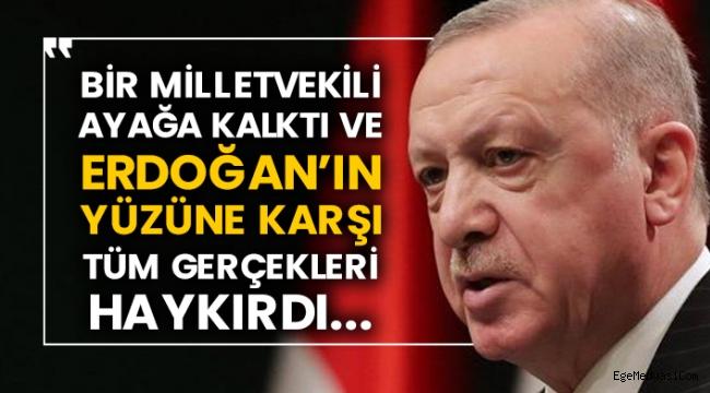 AKP'li vekil Erdoğan'ın yüzüne karşı tüm gerçekleri haykırdı...