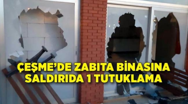 Çeşme zabıta binasına saldırıda 1 tutuklama