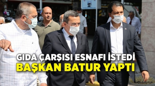 Gıda Çarşısı esnafı istedi Başkan Batur yaptı