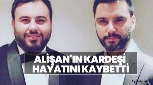 Alişan'ın kardeşi hayatını kaybetti