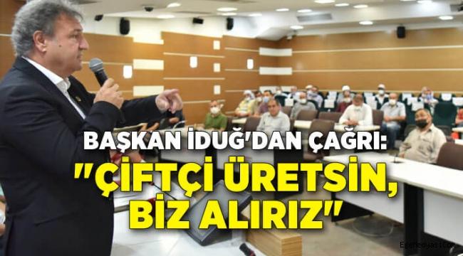CHP'li Başkan İduğ'dan çağrı: Çiftçi üretsin, biz alırız