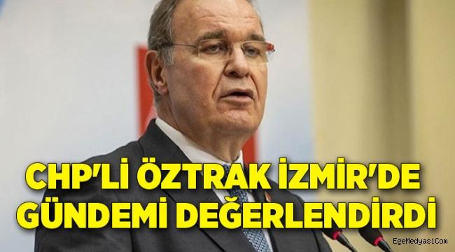 CHP'li Öztrak İzmir'de gündemi değerlendirdi