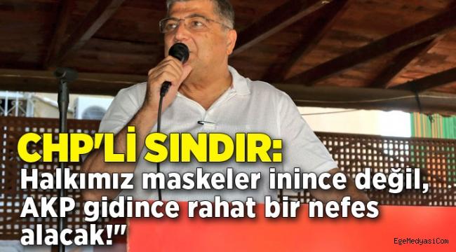 "CHP'li Sındır: ""AKP gidince rahat bir nefes alacak!"""