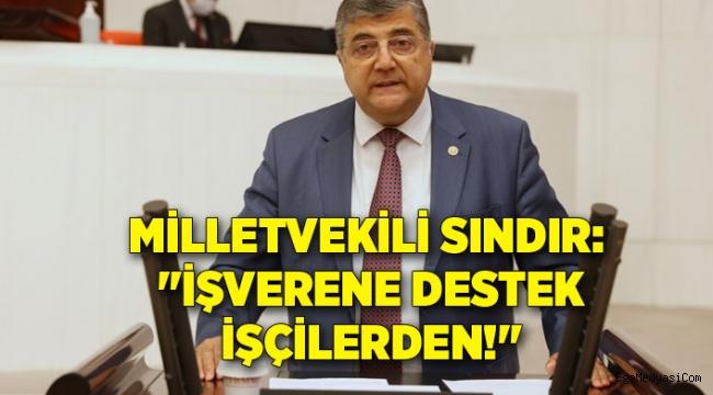 CHP'li Sındır: İşverene destek işçilerden!