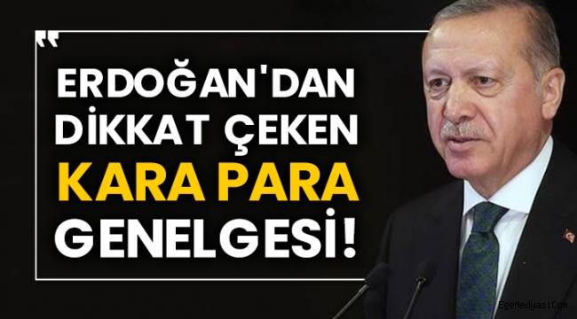 Erdoğan'dan flaş kara para genelgesi