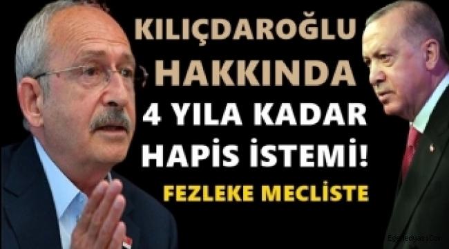 Kemal Kılıçdaroğlu hakkında 4 yıla kadar hapis istemi
