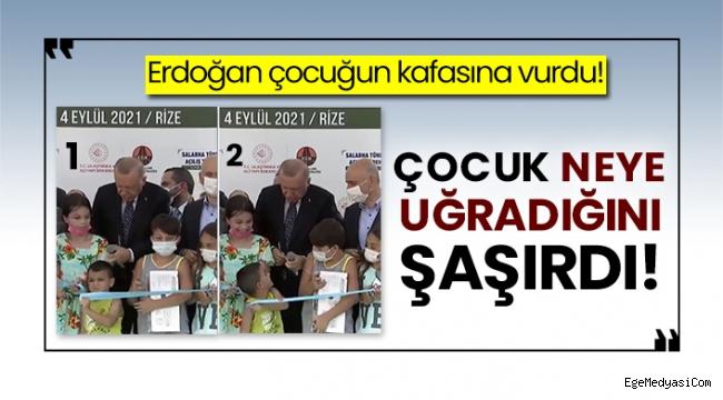 Erdoğan çocuğun kafasına vurdu
