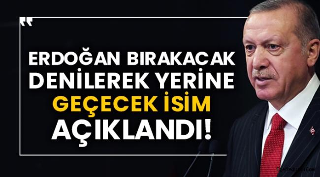 Erdoğan'ın yerine geçecek isim açıklandı